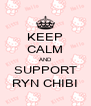 KEEP CALM AND SUPPORT RYN CHIBI - Personalised Poster A4 size