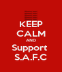 KEEP CALM AND Support  S.A.F.C - Personalised Poster A4 size