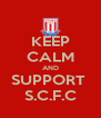 KEEP CALM AND SUPPORT  S.C.F.C - Personalised Poster A4 size