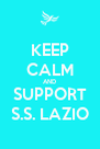 KEEP CALM AND SUPPORT S.S. LAZIO - Personalised Poster A4 size