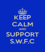 KEEP CALM AND SUPPORT S.W.F.C - Personalised Poster A4 size