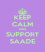 KEEP CALM AND SUPPORT SAADE - Personalised Poster A4 size