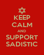 KEEP CALM AND SUPPORT SADISTIC - Personalised Poster A4 size