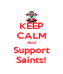 KEEP CALM And Support Saints! - Personalised Poster A4 size