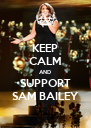 KEEP CALM AND SUPPORT SAM BAILEY - Personalised Poster A4 size