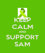 KEEP CALM AND SUPPORT SAM - Personalised Poster A4 size