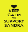 KEEP CALM AND SUPPORT SANDRA - Personalised Poster A4 size