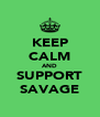 KEEP CALM AND SUPPORT SAVAGE - Personalised Poster A4 size