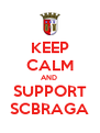 KEEP CALM AND  SUPPORT SCBRAGA - Personalised Poster A4 size