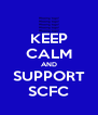 KEEP CALM AND SUPPORT SCFC - Personalised Poster A4 size