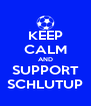KEEP CALM AND SUPPORT SCHLUTUP - Personalised Poster A4 size