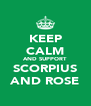 KEEP CALM AND SUPPORT SCORPIUS AND ROSE - Personalised Poster A4 size