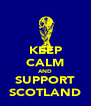 KEEP CALM AND SUPPORT SCOTLAND - Personalised Poster A4 size