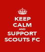 KEEP CALM AND SUPPORT SCOUTS FC - Personalised Poster A4 size