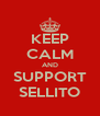 KEEP CALM AND SUPPORT SELLITO - Personalised Poster A4 size