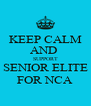 KEEP CALM AND  SUPPORT SENIOR ELITE FOR NCA - Personalised Poster A4 size