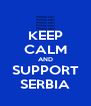 KEEP CALM AND SUPPORT SERBIA - Personalised Poster A4 size