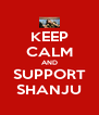 KEEP CALM AND SUPPORT SHANJU - Personalised Poster A4 size