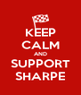 KEEP CALM AND SUPPORT SHARPE - Personalised Poster A4 size