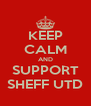 KEEP CALM AND SUPPORT SHEFF UTD - Personalised Poster A4 size