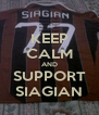 KEEP CALM AND SUPPORT SIAGIAN - Personalised Poster A4 size