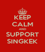 KEEP CALM AND SUPPORT SINGKEK - Personalised Poster A4 size