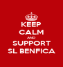 KEEP CALM AND SUPPORT SL BENFICA - Personalised Poster A4 size
