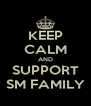 KEEP CALM AND SUPPORT SM FAMILY - Personalised Poster A4 size