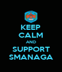 KEEP CALM AND SUPPORT SMANAGA - Personalised Poster A4 size
