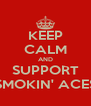 KEEP CALM AND SUPPORT SMOKIN' ACES - Personalised Poster A4 size