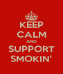 KEEP CALM AND SUPPORT SMOKIN' - Personalised Poster A4 size