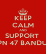 KEEP CALM AND SUPPORT  SMPN 47 BANDUNG - Personalised Poster A4 size