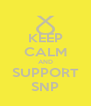 KEEP CALM AND SUPPORT SNP - Personalised Poster A4 size