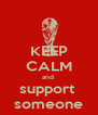 KEEP CALM and  support  someone - Personalised Poster A4 size