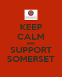 KEEP CALM AND SUPPORT SOMERSET - Personalised Poster A4 size