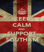 KEEP CALM AND SUPPORT SOUTHAM - Personalised Poster A4 size