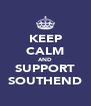 KEEP CALM AND SUPPORT SOUTHEND - Personalised Poster A4 size