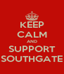 KEEP CALM AND SUPPORT SOUTHGATE - Personalised Poster A4 size