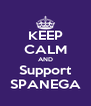 KEEP CALM AND Support SPANEGA - Personalised Poster A4 size