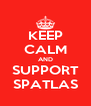 KEEP CALM AND SUPPORT SPATLAS - Personalised Poster A4 size