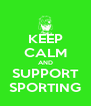 KEEP CALM AND SUPPORT SPORTING - Personalised Poster A4 size