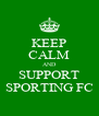 KEEP CALM AND SUPPORT SPORTING FC - Personalised Poster A4 size