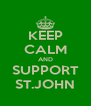 KEEP CALM AND SUPPORT ST.JOHN - Personalised Poster A4 size