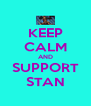 KEEP CALM AND SUPPORT STAN - Personalised Poster A4 size