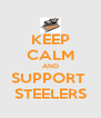 KEEP CALM AND SUPPORT  STEELERS - Personalised Poster A4 size