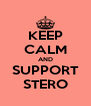 KEEP CALM AND SUPPORT STERO - Personalised Poster A4 size