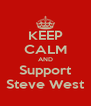 KEEP CALM AND Support Steve West - Personalised Poster A4 size