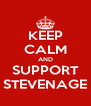 KEEP CALM AND SUPPORT STEVENAGE - Personalised Poster A4 size