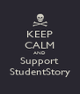 KEEP CALM AND Support StudentStory - Personalised Poster A4 size