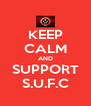 KEEP CALM AND SUPPORT S.U.F.C - Personalised Poster A4 size